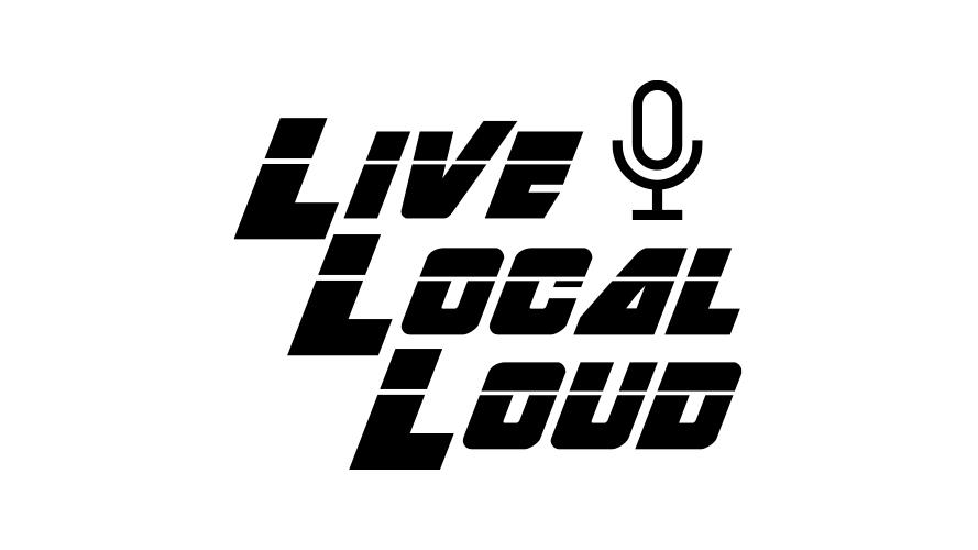 Live. Loud. Local