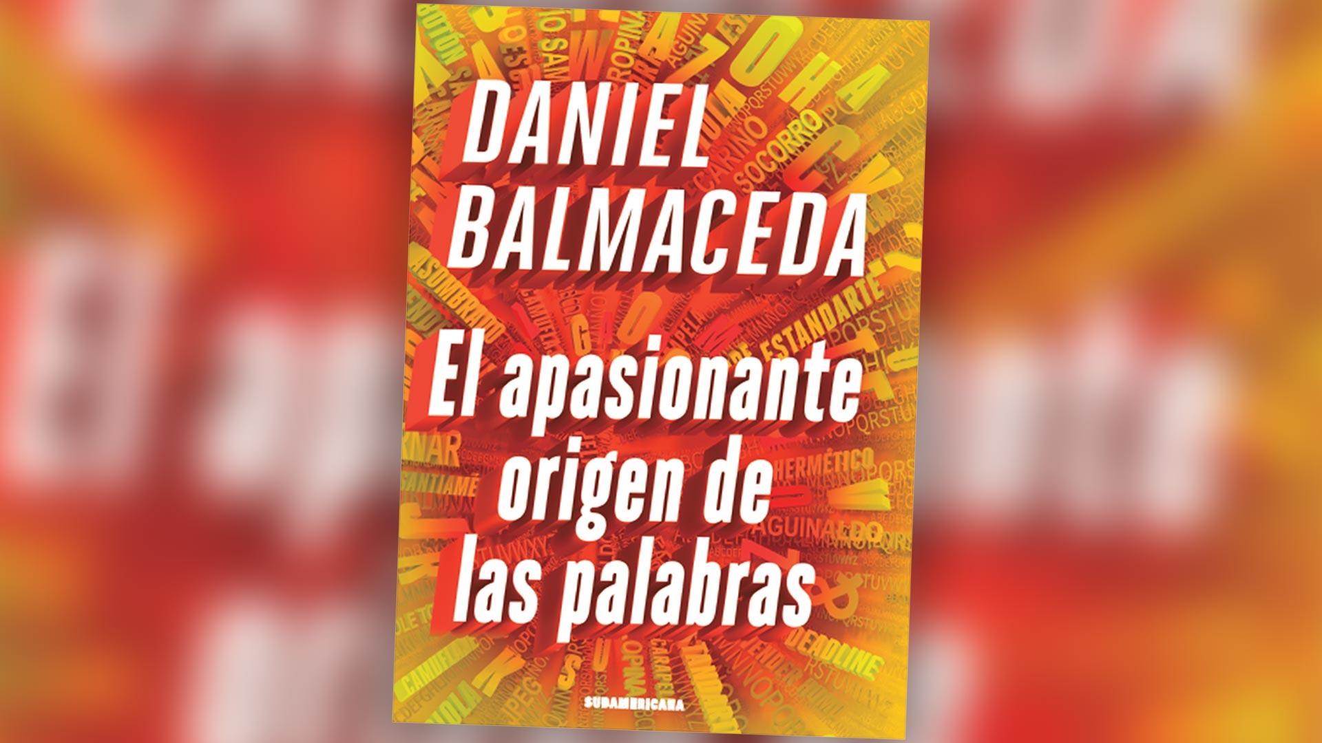 Adelanto De El Apasionante Origen De Las Palabras De Daniel Balmaceda Infobae
