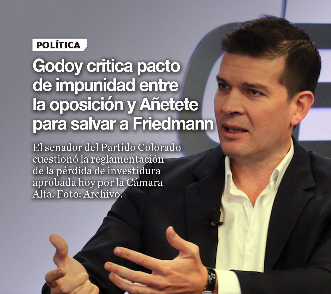 Godoy critica pacto de impunidad entre la oposición y Añetete para salvar a Friedmann