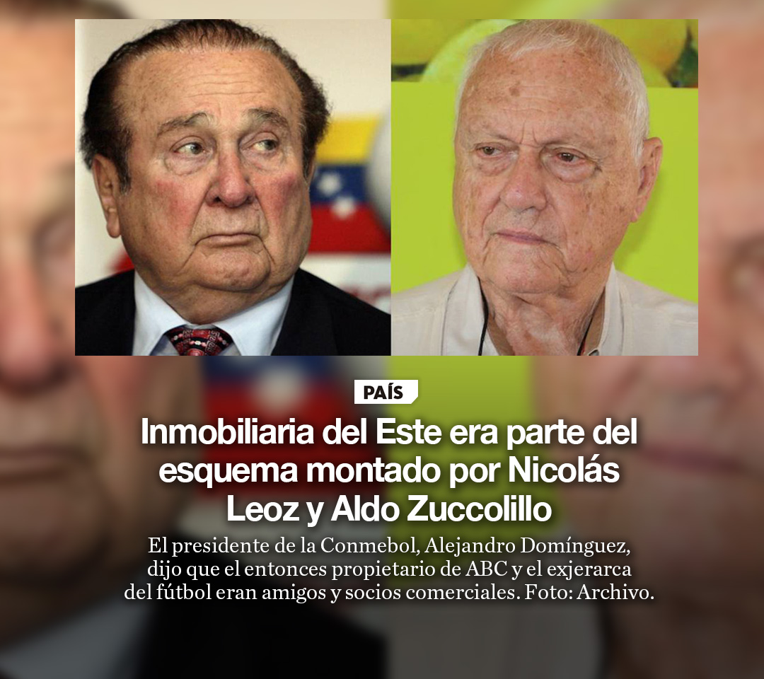 Inmobiliaria del Este era parte del esquema montado por Nicolás Leoz y Aldo Zuccolillo